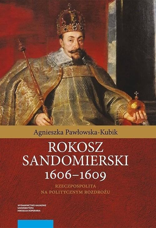 okładka Rokosz sandomierski 1606-1609 Rzeczpospolita na politycznym rozdrożu, Książka | Pawłowska-Kubik Agnieszka