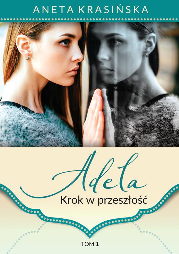okładka Adela. Krok w przeszłośćebook | epub, mobi | Aneta Krasińska