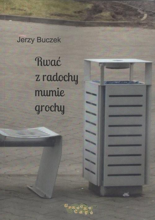 okładka Rwać z radochy mumie grochy, Książka | Buczek Jerzy