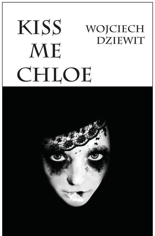 okładka Kiss me Chloe, Książka | Dziewit Wojciech