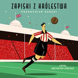 okładka Zapiski z królestwa. 50 niesamowitych opowieści o angielskim futbolu, Audiobook | Przemysław Rudzki