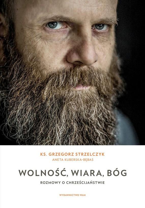 okładka Wolność, wiara, Bógebook | epub, mobi | Grzegorz Strzelczyk, Aneta Kuberska-Bębas