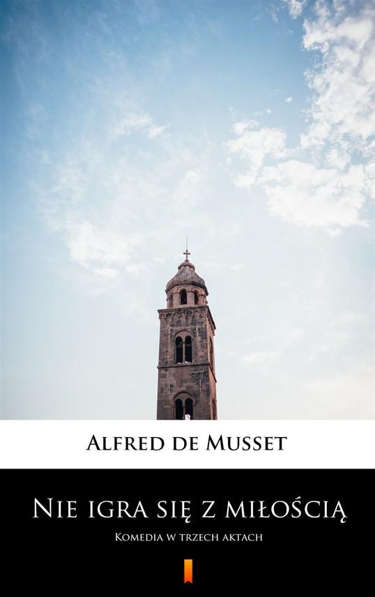 okładka Nie igra się z miłością, Ebook | Alfred  de Musset