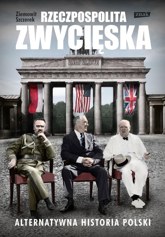 okładka Rzeczpospolita zwycięska. Alternatywna historia Polskiebook | epub, mobi | Ziemowit Szczerek