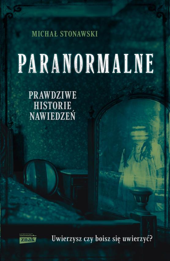 okładka Paranormalne. Prawdziwe historie nawiedzeń, Ebook | Michał Stonawski