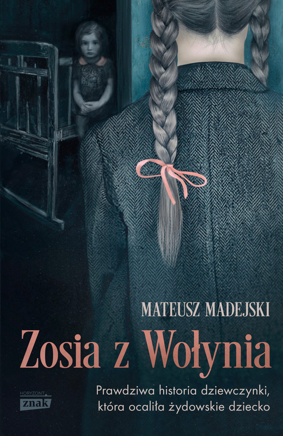 okładka Zosia z Wołynia. Prawdziwa historia dziewczynki, która ocaliła żydowskie dzieckoebook   epub, mobi   Mateusz Madejski