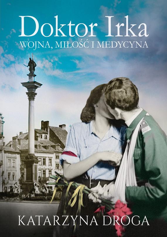 okładka Doktor Irka. Wojna, miłość i medycyna, Ebook | Katarzyna Droga