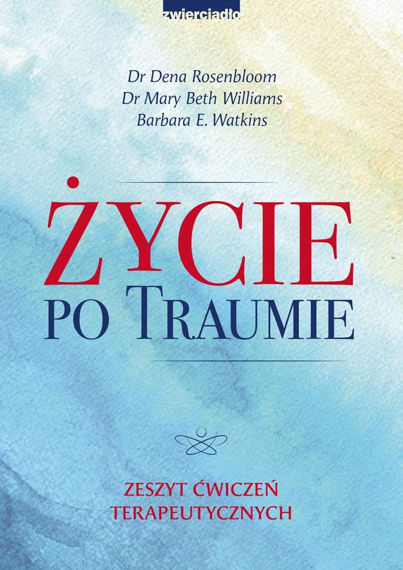 okładka Życie po traumieebook | epub, mobi | Dena Rosenbloom, Mary Beth Williams, Barbara E. Watkins