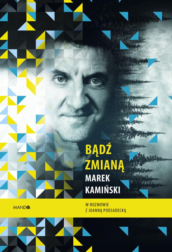 okładka Bądź zmianą, Ebook | Marek Kamiński, Joanna Podsadecka