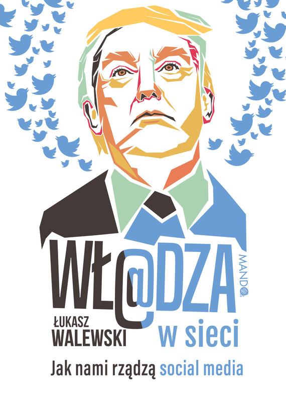 okładka Wł@dza w sieci, Ebook | Łukasz Walewski