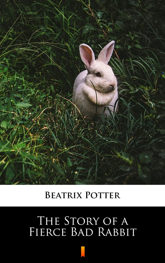 okładka The Story of a Fierce Bad Rabbit, Ebook | Beatrix Potter