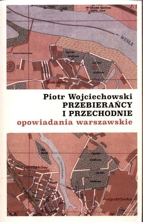 okładka Przebierańcy i przechodnie opowiadania warszawskie, Książka | Piotr Wojciechowski
