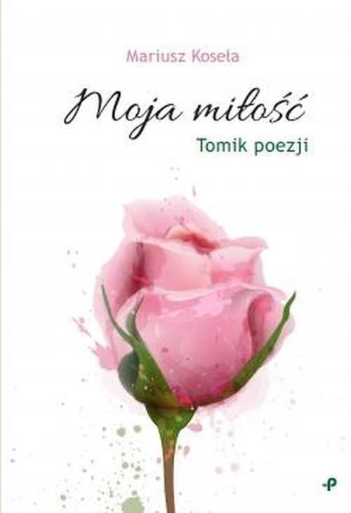 okładka Moja miłość, Książka | Koseła Mariusz
