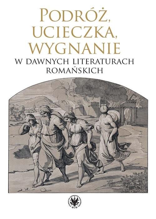 okładka Podróż, ucieczka, wygnanie w dawnych literaturach romańskich, Książka |