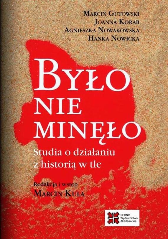 okładka Było nie minęło, Ebook | Marcin Gutowski, Agnieszka Nowakowska, Praca zbiorowa, Joanna Korab, Hanka Nowicka