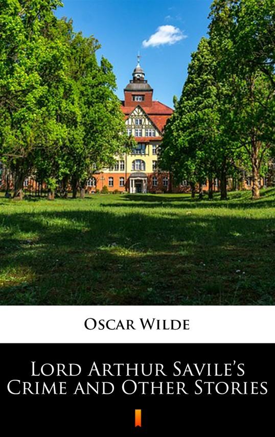 okładka Lord Arthur Savile's Crime and Other Stories, Ebook   Oscar Wilde