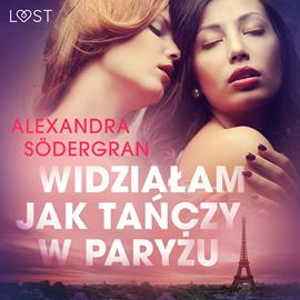 okładka Widziałam, jak tańczy w Paryżu. Opowiadanie erotyczne, Audiobook   Södergran Alexandra