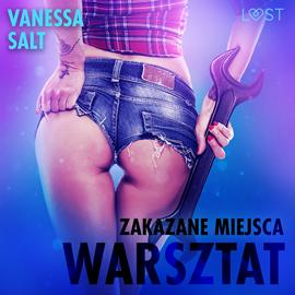 okładka Zakazane miejsca: warsztat. Opowiadanie erotyczne, Audiobook   Salt Vanessa