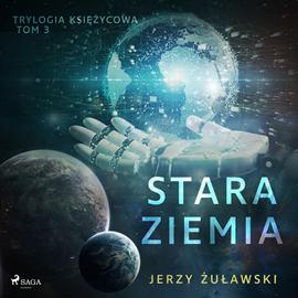 okładka Trylogia księżycowa 3: Stara Ziemia, Audiobook   Jerzy Żuławski
