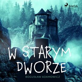 okładka W starym dworze, Audiobook   Bogusław  Adamowicz