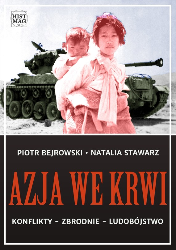 okładka Azja we krwi. Konflikty – zbrodnie – ludobójstwo, Ebook | Piotr Bejrowski, Natalia Stawarz