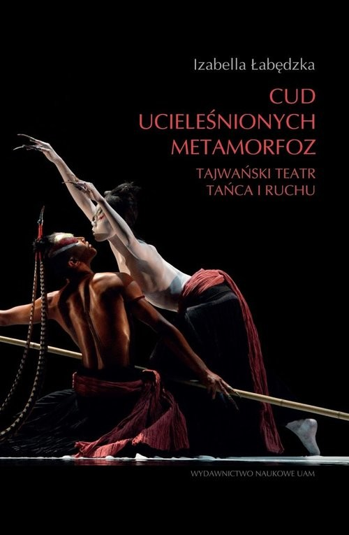 okładka Cud ucieleśnionych metamorfoz. Tajwański teatr tańca i ruchu, Książka | Łabędzka Izabella