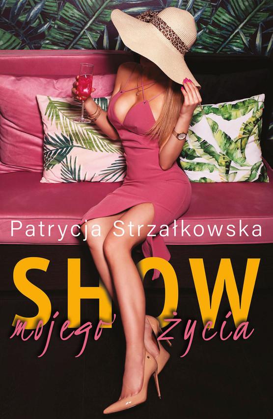 okładka Show mojego życiaebook | epub, mobi | Strzałkowska Patrycja