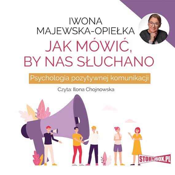 okładka Jak mówić, by nas słuchano. Psychologia pozytywnej komunikacji, Audiobook | Iwona  Majewska-Opiełka