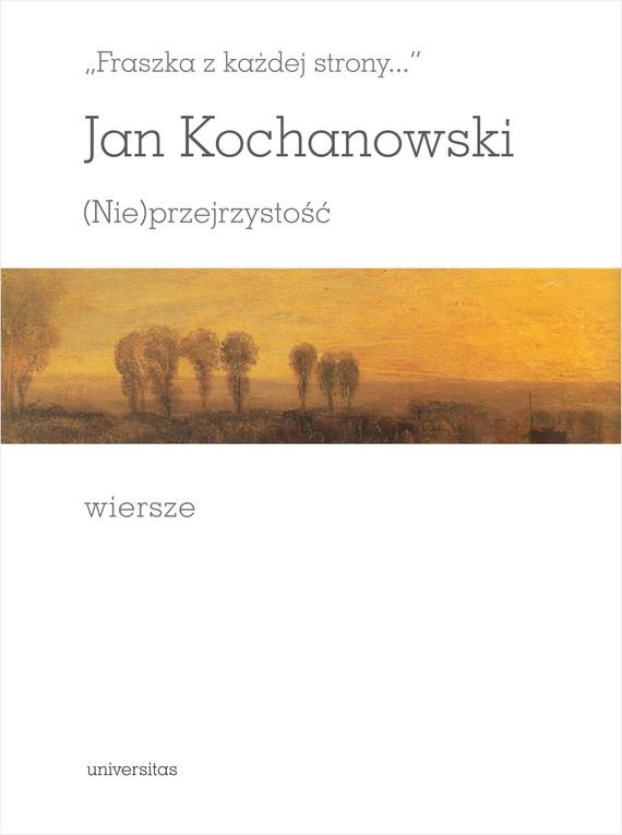 """okładka """"Fraszka z każdej strony…"""". (Nie)przejrzystość. Wiersze, Ebook   Jan Kochanowski"""
