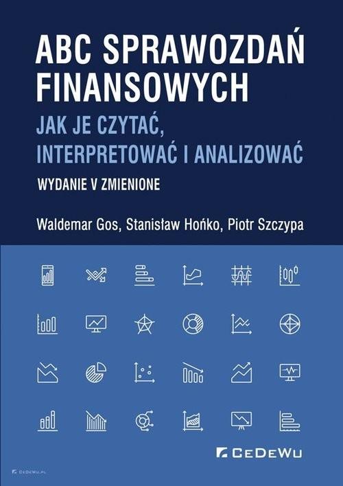 okładka ABC sprawozdań finansowych. Jak je czytać, interpretować i analizować, Książka | Waldemar Gos, Stanisław Hońko, Piotr Szczypa