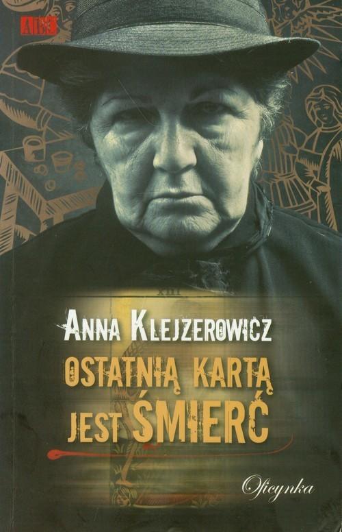 okładka Ostatnią kartą jest śmierć, Książka | Anna Klejzerowicz