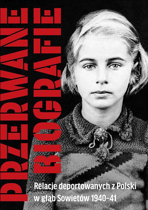 okładka Przerwane biografie Relacje deportowanych z Polski w głąb Sowietów 1940-41, Książka  