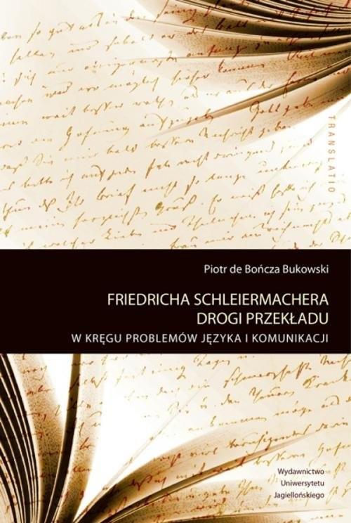 okładka Friedricha Schleiermachera drogi przekładu W kręgu problemów języka i komunikacji, Książka   Bończa-Bukowski Piotr