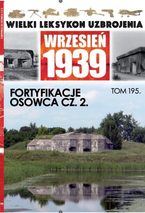 okładka Wielki Leksykon Uzbrojenia Wrzesień 1939 Tom 195 Fortyfikazje Ossowca cz.2, Książka |