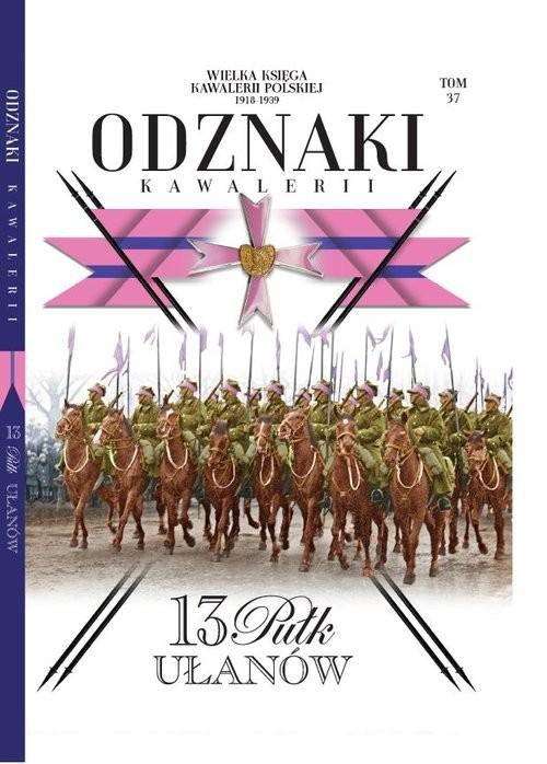 okładka Wielka Księga Kawalerii Polskiej Odznaki Kawalerii Tom 37 13 Pułk Ułanów, Książka  