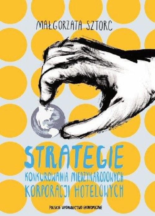 okładka Strategie konkurowania międzynarodowych korporacji hotelowych, Książka | Sztorc Małgorzata