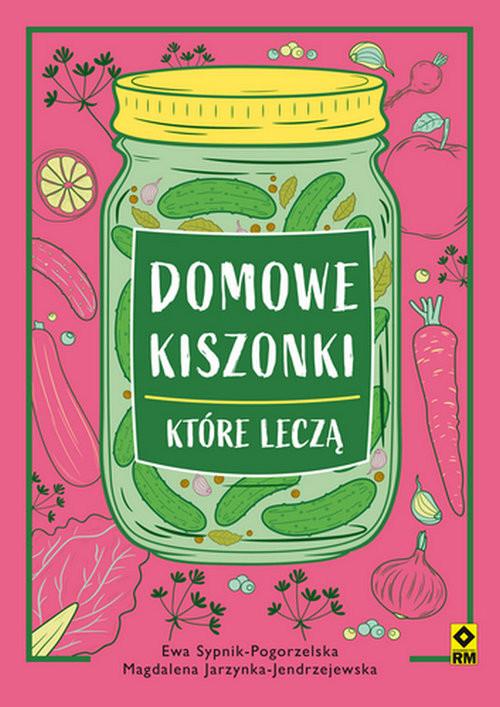 okładka Domowe kiszonki które leczą, Książka | Magdalena Jarzynka-Jendrzejewska, Ewa Sypnik-Pogorzelska