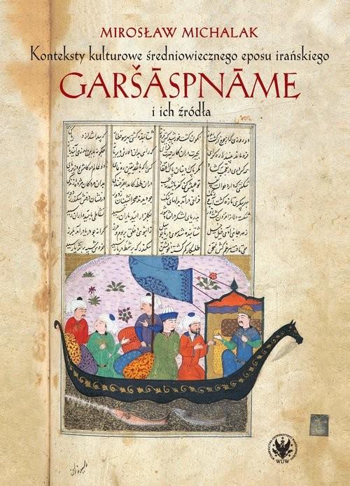 okładka Konteksty kulturowe średniowiecznego eposu irańskiego Garšaspname i ich źródła, Książka | Michalak Mirosław