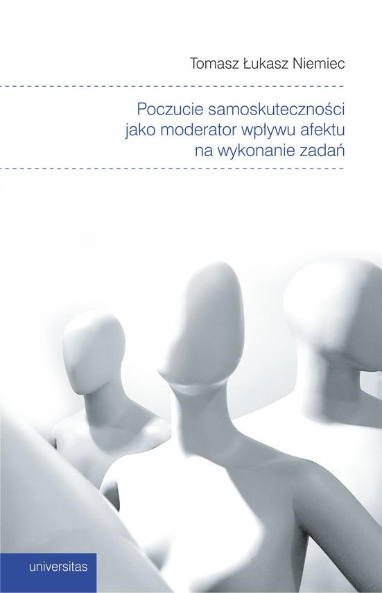 okładka Poczucie samoskuteczności jako moderator wpływu afektu na wykonanie zadańebook | epub, mobi | Tomasz Łukasz Niemiec