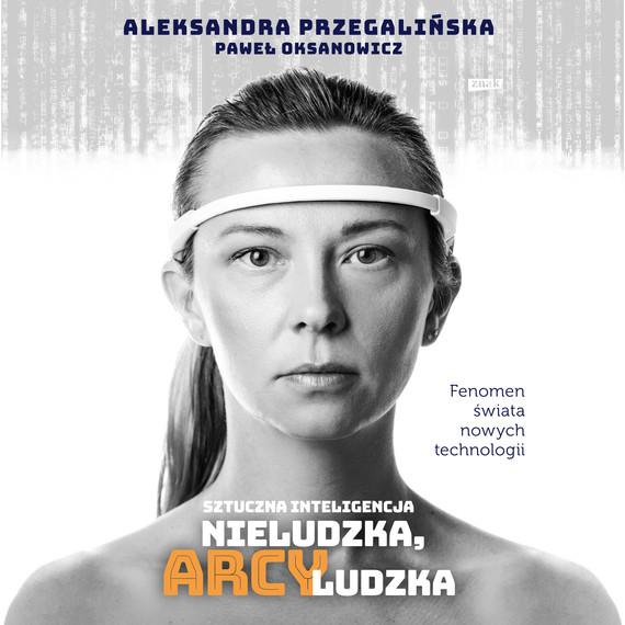 okładka Sztuczna Inteligencja. Nieludzka, arcyludzka, Audiobook | Aleksandra Przegalińska, Paweł  Oksanowicz