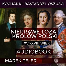 okładka Kochanki, bastardzi, oszuści. Nieprawe łoża królów Polski: XVI–XVIII wiek, Audiobook | Marek Teler