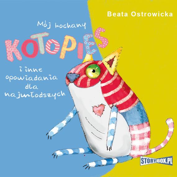okładka Mój kochany kotopies i inne opowiadania dla najmłodszych, Audiobook   Beata Ostrowicka