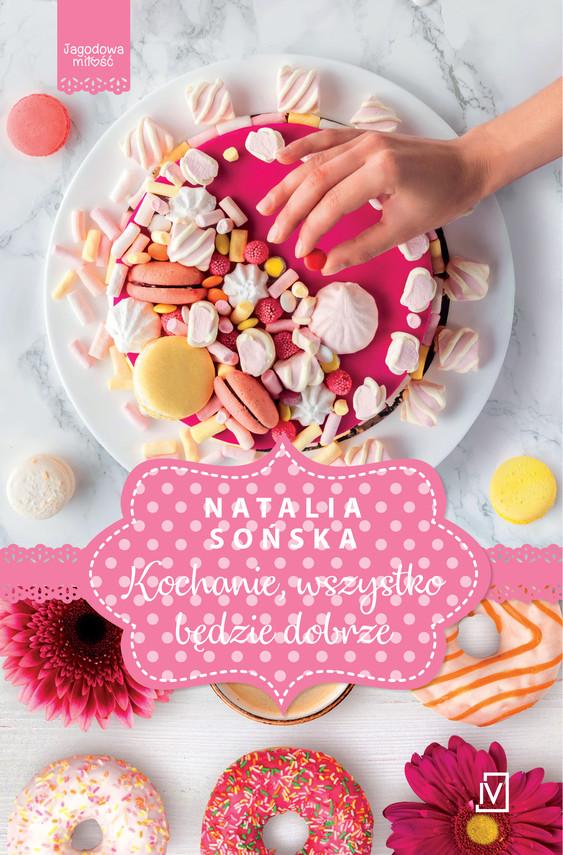 okładka Jagodowa miłość. Tom 5. Kochanie, wszystko będzie dobrze, Ebook | Natalia Sońska