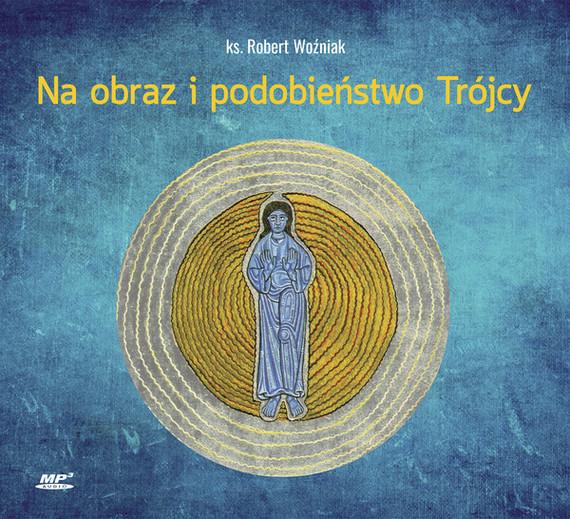 okładka Na obraz i podobieństwo Trójcy, Audiobook   Robert Woźniak
