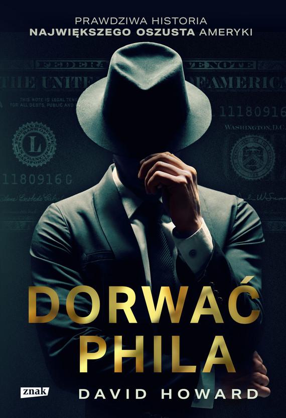 okładka Dorwać Phila. Prawdziwa historia pościgu za nawiększym oszustem Ameryki, Ebook | David Howard