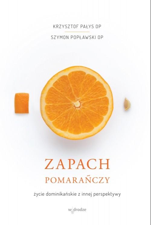 okładka Zapach pomarańczy. Życie dominikańskie z innej perspektywy, Audiobook | Szymon Popławski, Krzysztof Pałys