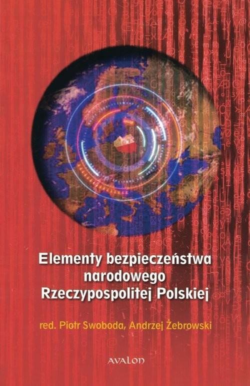 okładka Elementy bezpieczeństwa narodowego Rzeczypospolitej Polskiej, Książka   Swoboda Piotr, Andrzej Żebrowski