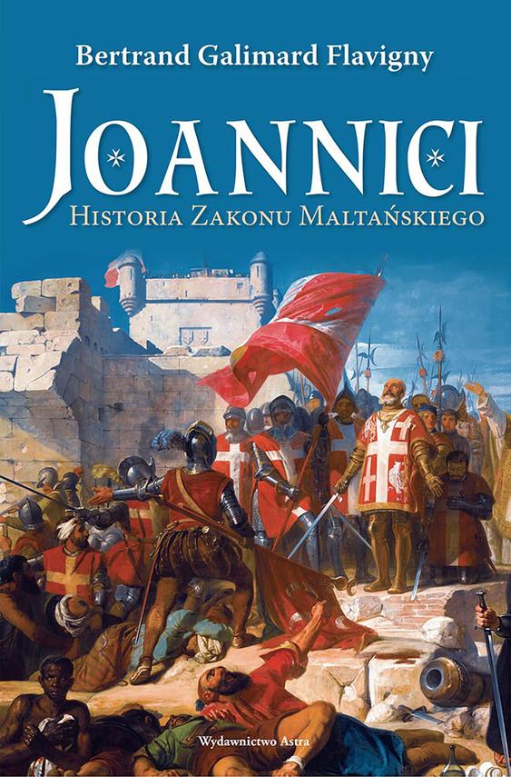 okładka Joannici. Historia Zakonu Maltańskiegoebook | epub, mobi | Bertrand Galimard Flavigny