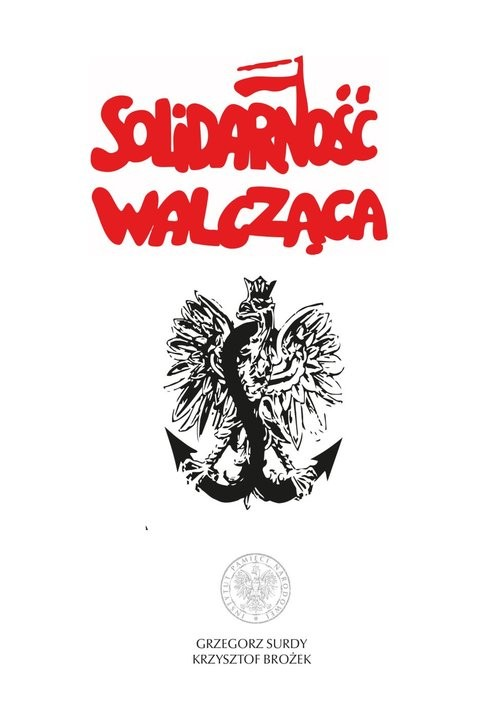 okładka Solidarność Walcząca, Książka | Krzysztof Brożek, Grzegorz Surdy