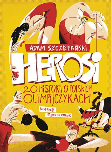 okładka Herosi. 20 historii o polskich olimpijczykach, Książka | Adam Szczepański
